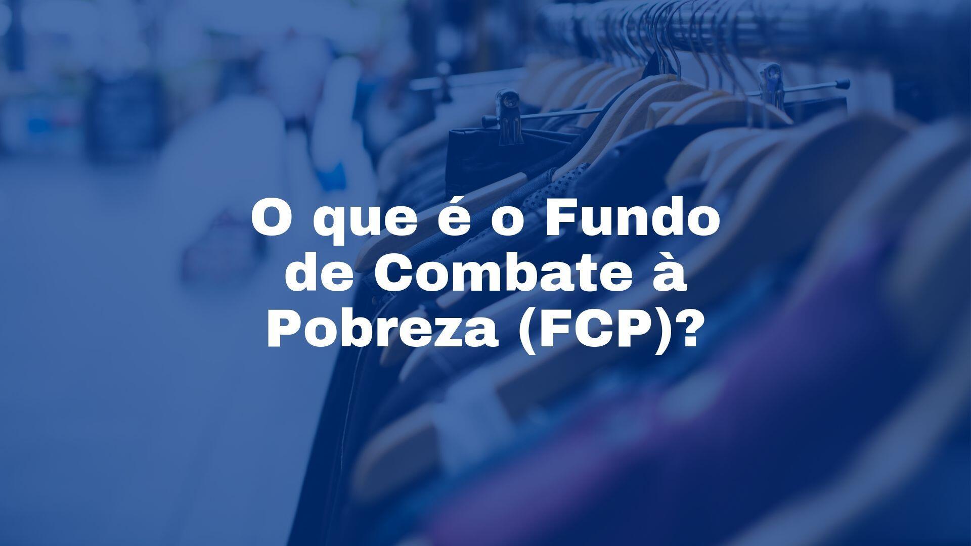serviços contábeis comércio - fundo de combate a pobreza FCP