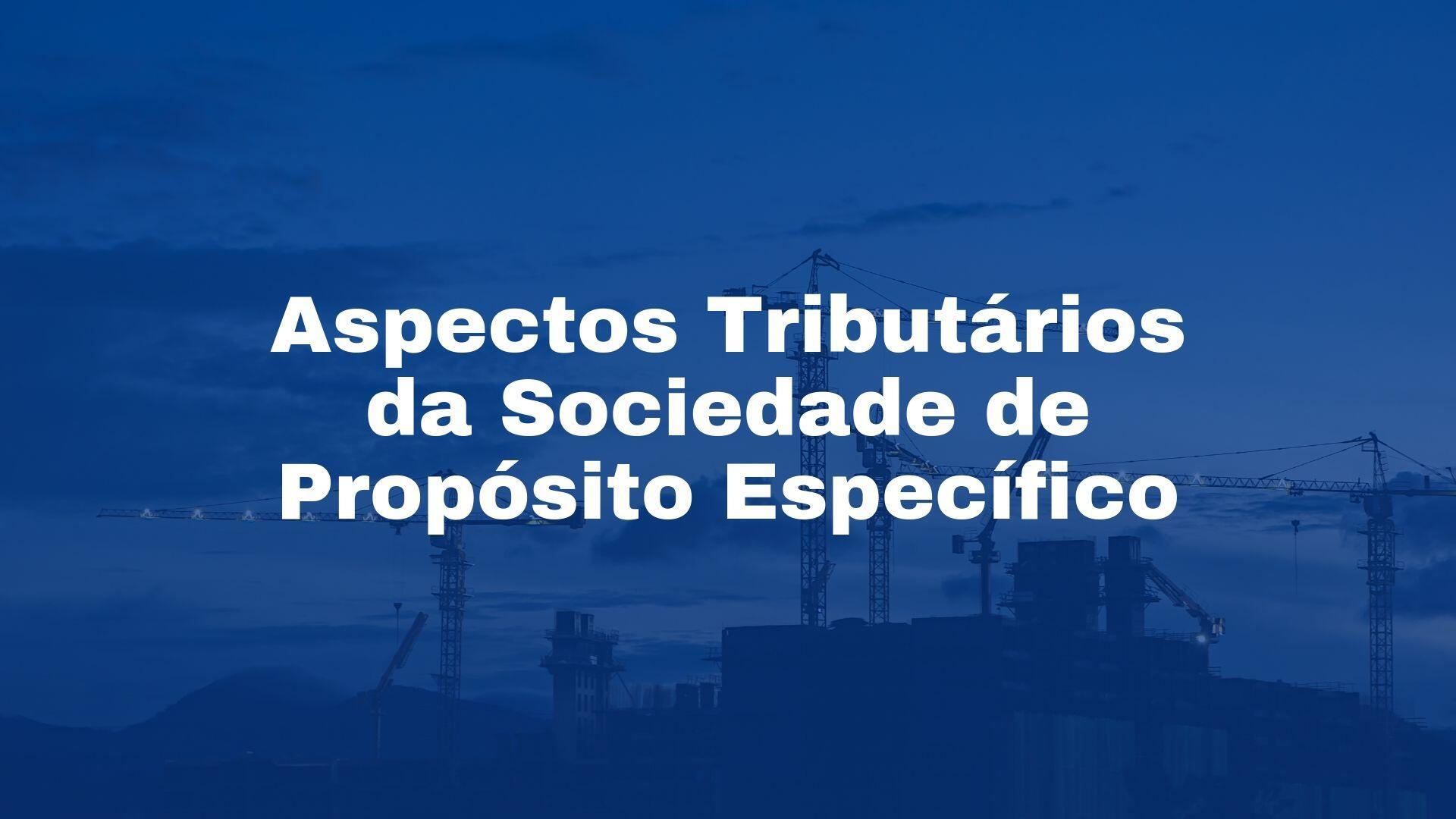Contabilidade para construção civil - sociedade proposito especifico - spe - tributação