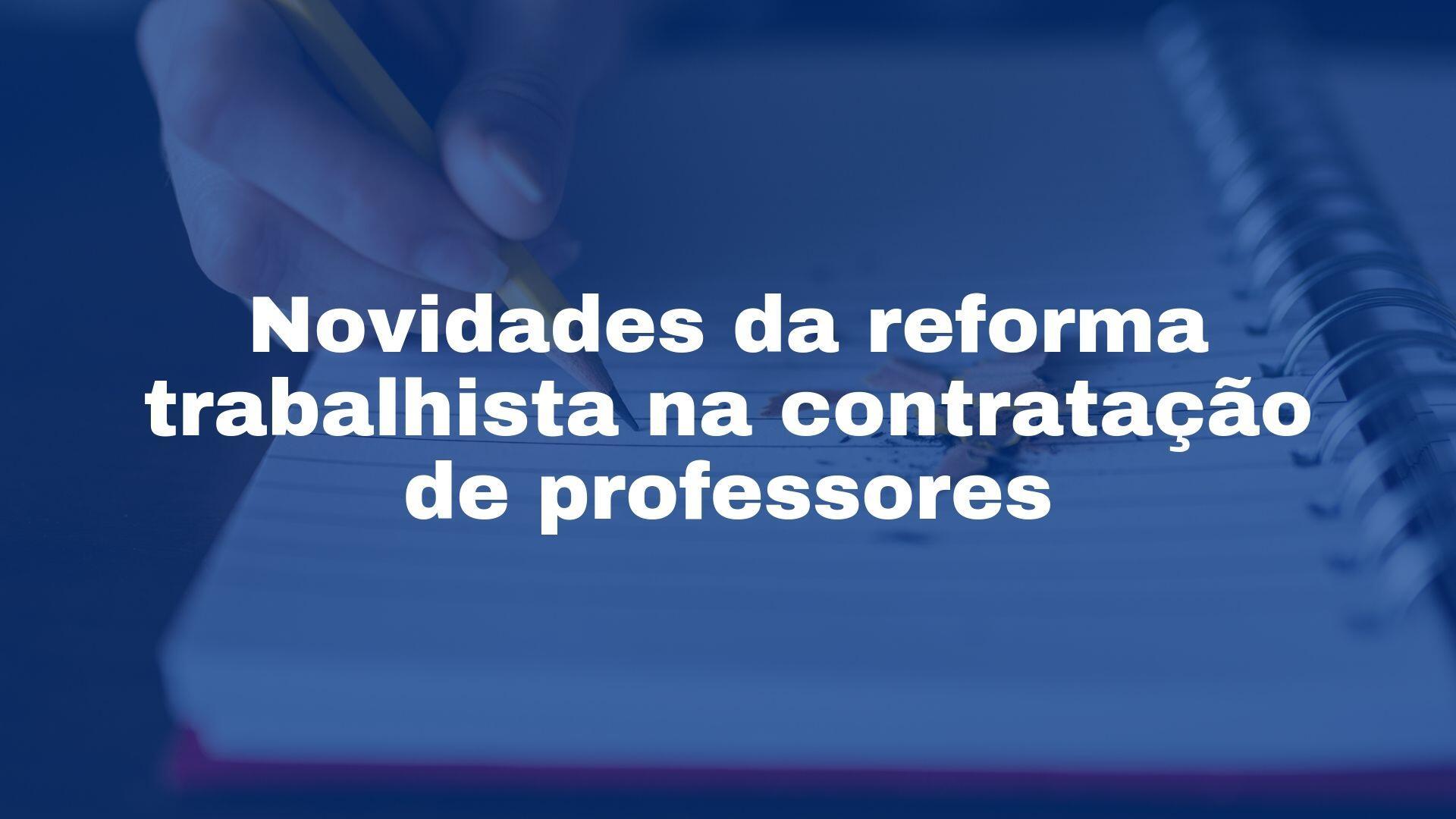 Contabilidade para escolas - novidades reforma trabalhista professores