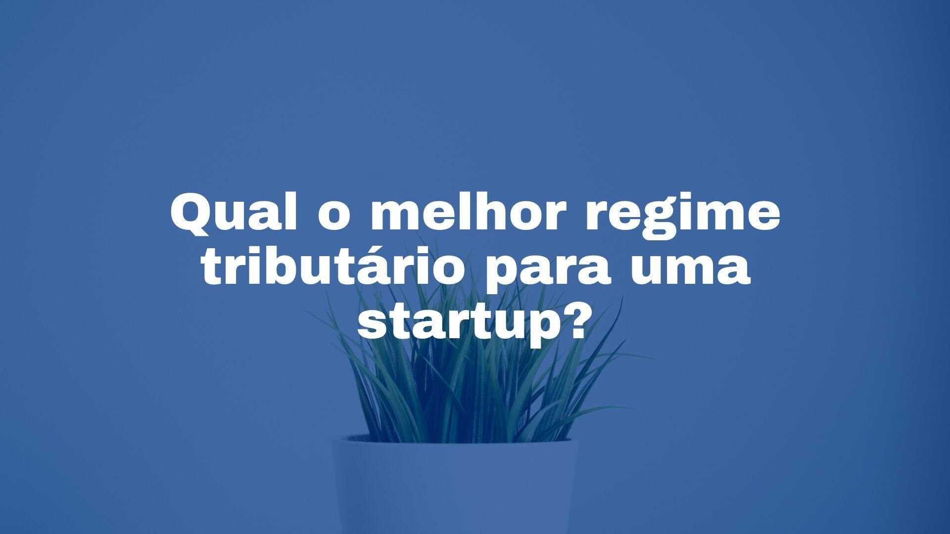 serviços contábeis startup - melhor regime tributário startup