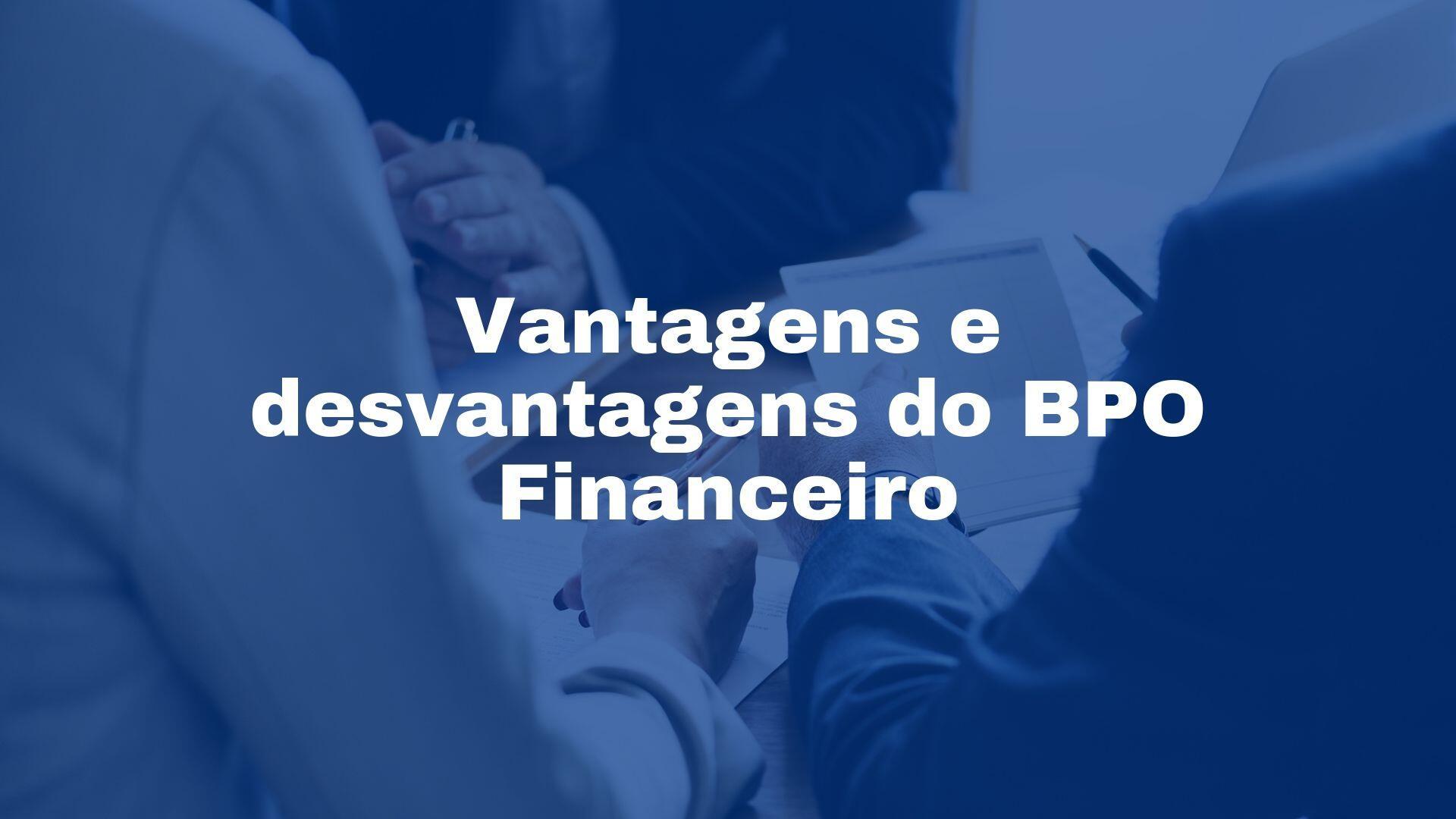 Vantagens e desvantagens do BPO Financeiro